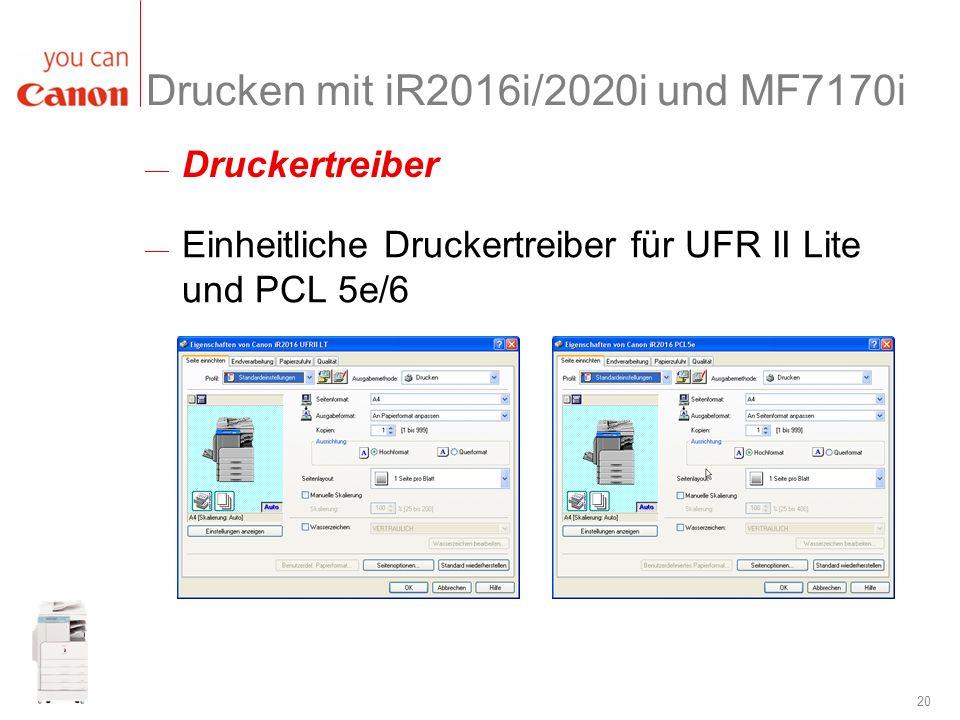 20 Drucken mit iR2016i/2020i und MF7170i Einheitliche Druckertreiber für UFR II Lite und PCL 5e/6 Druckertreiber