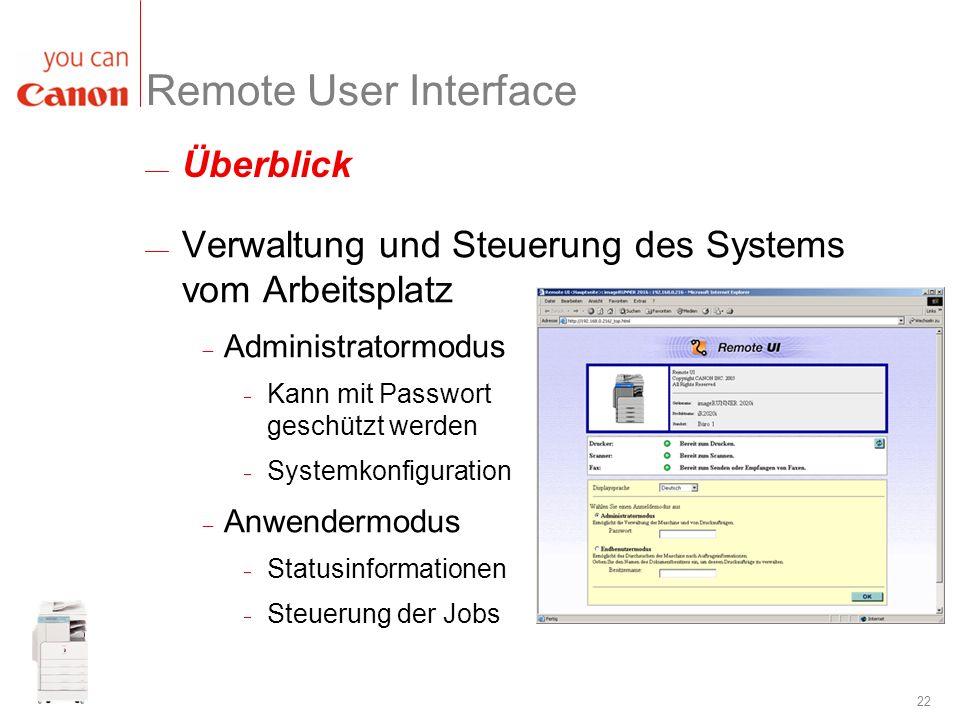 22 Überblick Remote User Interface Verwaltung und Steuerung des Systems vom Arbeitsplatz Administratormodus Kann mit Passwort geschützt werden Systemk