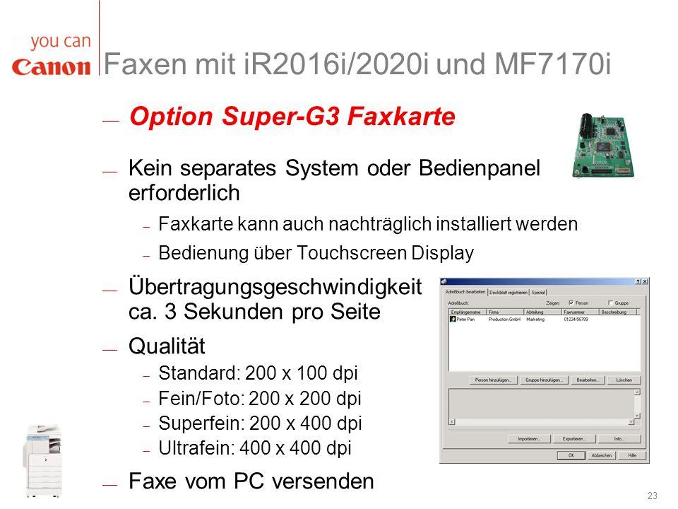 23 Faxen mit iR2016i/2020i und MF7170i Kein separates System oder Bedienpanel erforderlich Faxkarte kann auch nachträglich installiert werden Bedienun