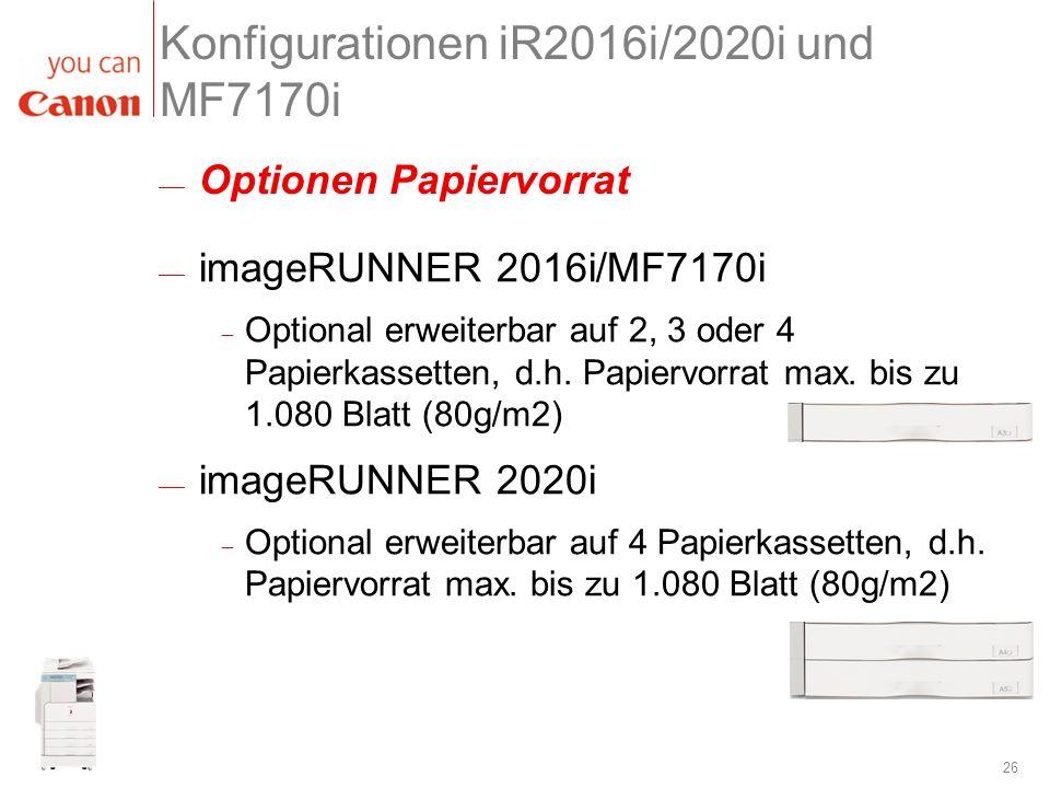 26 Optionen Papiervorrat Konfigurationen iR2016i/2020i und MF7170i imageRUNNER 2016i/MF7170i Optional erweiterbar auf 2, 3 oder 4 Papierkassetten, d.h