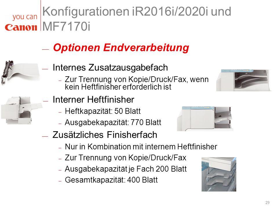 29 Konfigurationen iR2016i/2020i und MF7170i Internes Zusatzausgabefach Zur Trennung von Kopie/Druck/Fax, wenn kein Heftfinisher erforderlich ist Inte