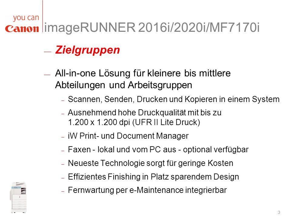 3 imageRUNNER 2016i/2020i/MF7170i All-in-one Lösung für kleinere bis mittlere Abteilungen und Arbeitsgruppen Scannen, Senden, Drucken und Kopieren in