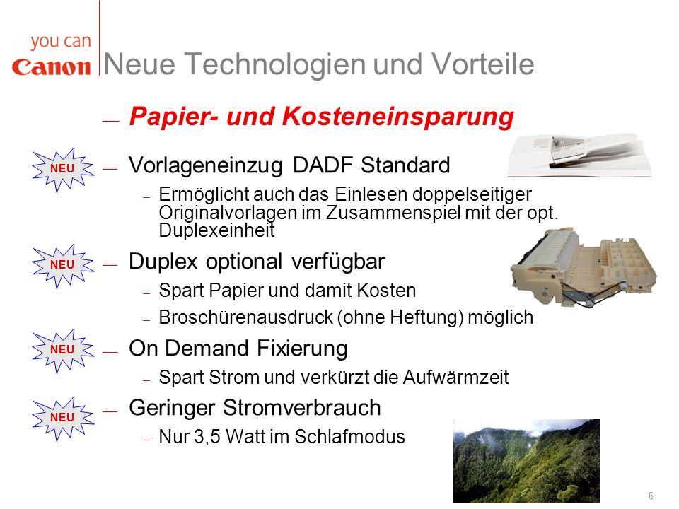 6 Neue Technologien und Vorteile Vorlageneinzug DADF Standard Ermöglicht auch das Einlesen doppelseitiger Originalvorlagen im Zusammenspiel mit der op