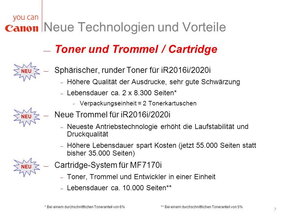 7 Neue Technologien und Vorteile Sphärischer, runder Toner für iR2016i/2020i Höhere Qualität der Ausdrucke, sehr gute Schwärzung Lebensdauer ca. 2 x 8