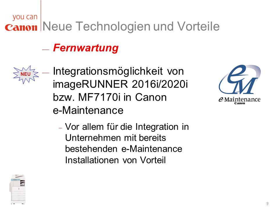 9 Neue Technologien und Vorteile Integrationsmöglichkeit von imageRUNNER 2016i/2020i bzw. MF7170i in Canon e-Maintenance Vor allem für die Integration
