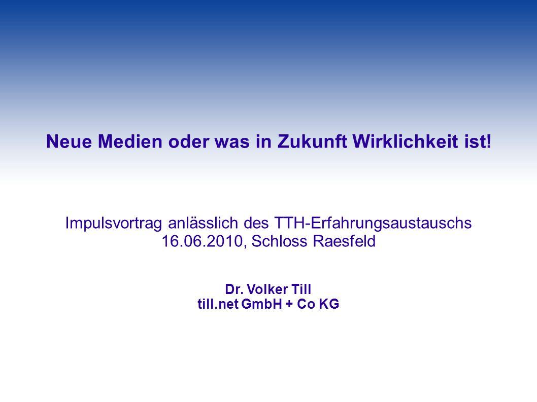 Vortrag zu Neue Medien oder was in Zukunft Wirklichkeit ist! Impulsvortrag anlässlich des TTH-Erfahrungsaustauschs 16.06.2010, Schloss Raesfeld Dr. Vo