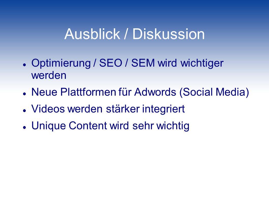 Ausblick / Diskussion Optimierung / SEO / SEM wird wichtiger werden Neue Plattformen für Adwords (Social Media) Videos werden stärker integriert Uniqu
