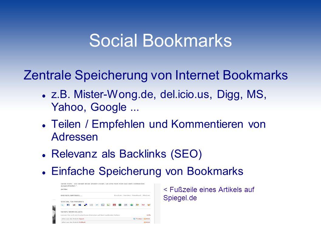 Social Bookmarks Zentrale Speicherung von Internet Bookmarks z.B. Mister-Wong.de, del.icio.us, Digg, MS, Yahoo, Google... Teilen / Empfehlen und Komme