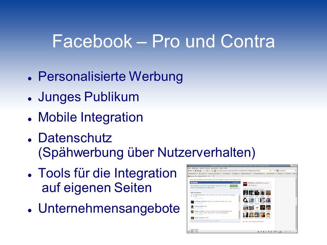 Facebook – Pro und Contra Personalisierte Werbung Junges Publikum Mobile Integration Datenschutz (Spähwerbung über Nutzerverhalten) Tools für die Inte
