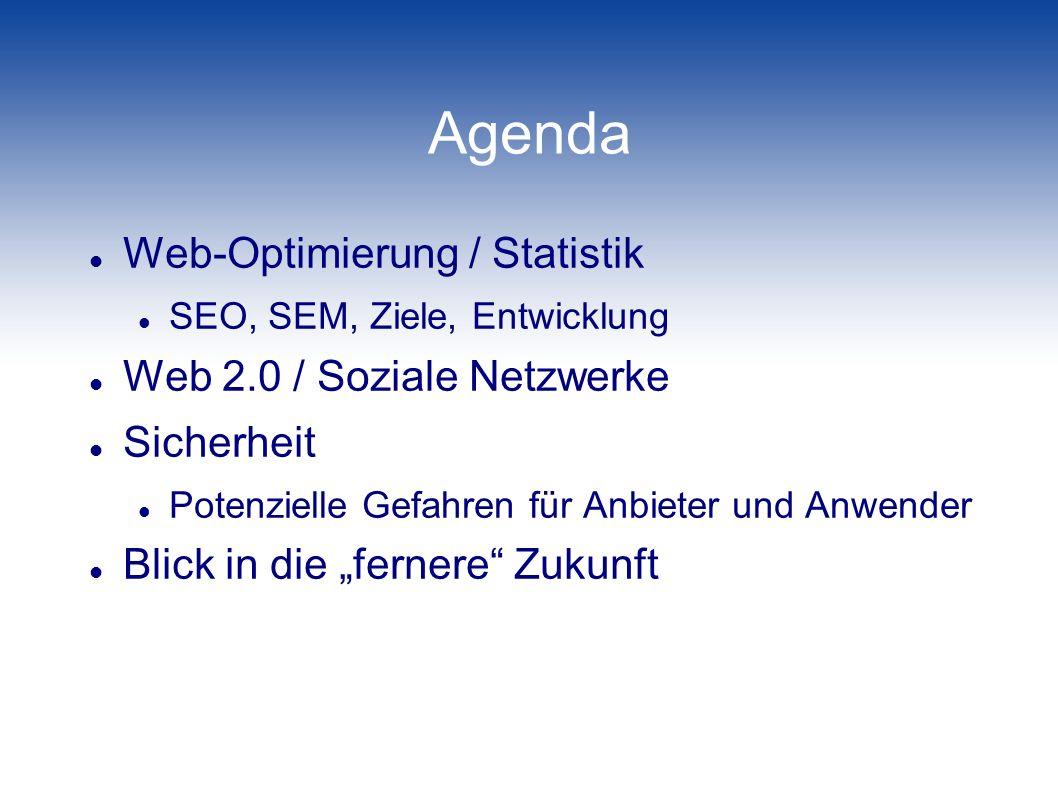 Web-Optimierung / Statistik Entwicklung Prestigeobjekt -> Marketing-Instrument Online Werbung (Adwords vs organische Suche) Statistiken über das Besucherverhalten Fokus auf Kontaktpreis / ROI -> SEO, SEM, Optimierung Dominanz von Google