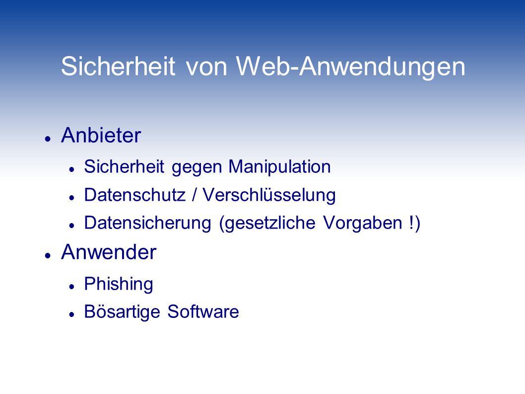 Sicherheit von Web-Anwendungen Anbieter Sicherheit gegen Manipulation Datenschutz / Verschlüsselung Datensicherung (gesetzliche Vorgaben !) Anwender P