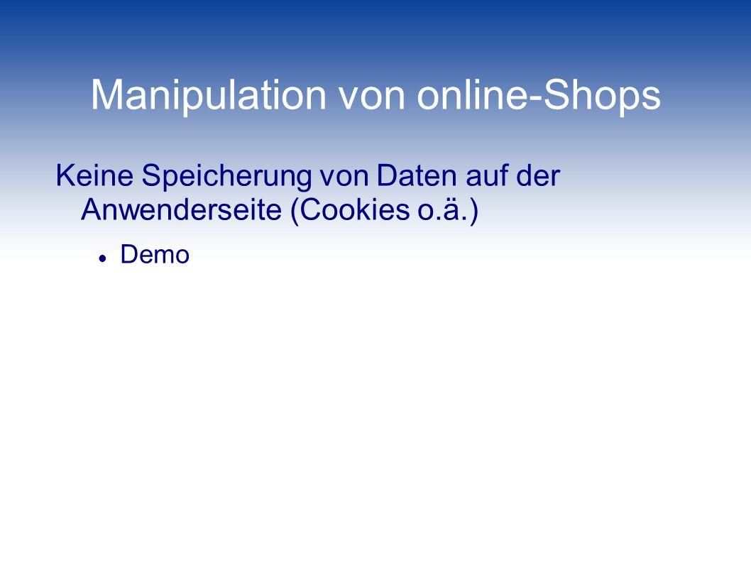 Manipulation von online-Shops Keine Speicherung von Daten auf der Anwenderseite (Cookies o.ä.) Demo