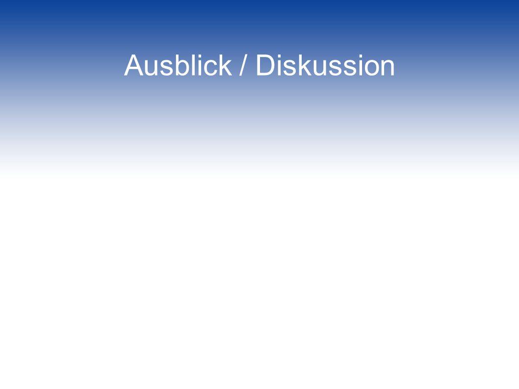 Ausblick / Diskussion