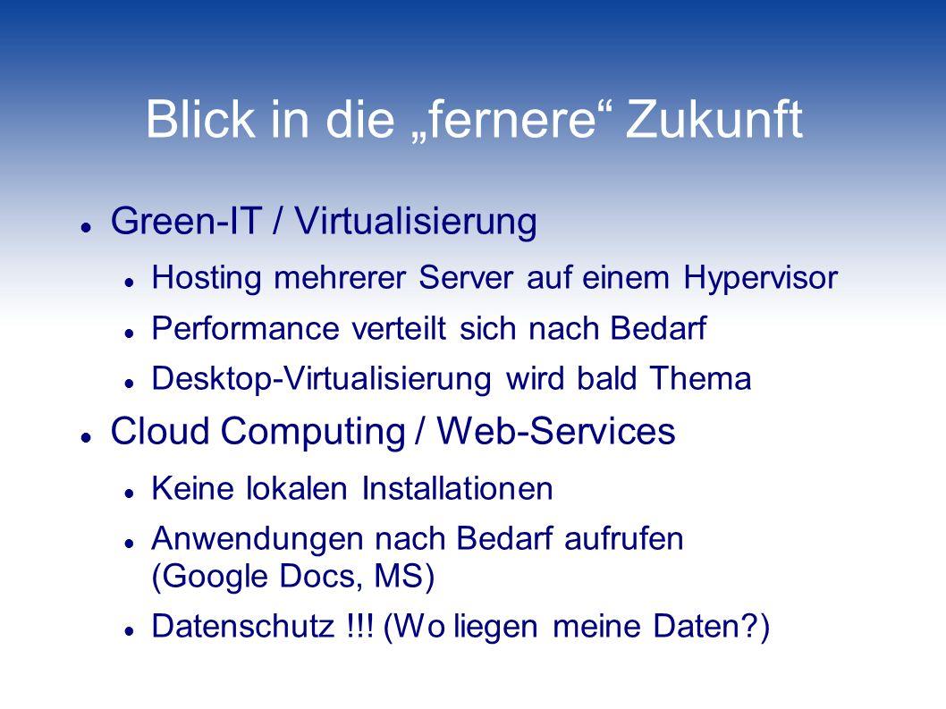 Blick in die fernere Zukunft Green-IT / Virtualisierung Hosting mehrerer Server auf einem Hypervisor Performance verteilt sich nach Bedarf Desktop-Vir