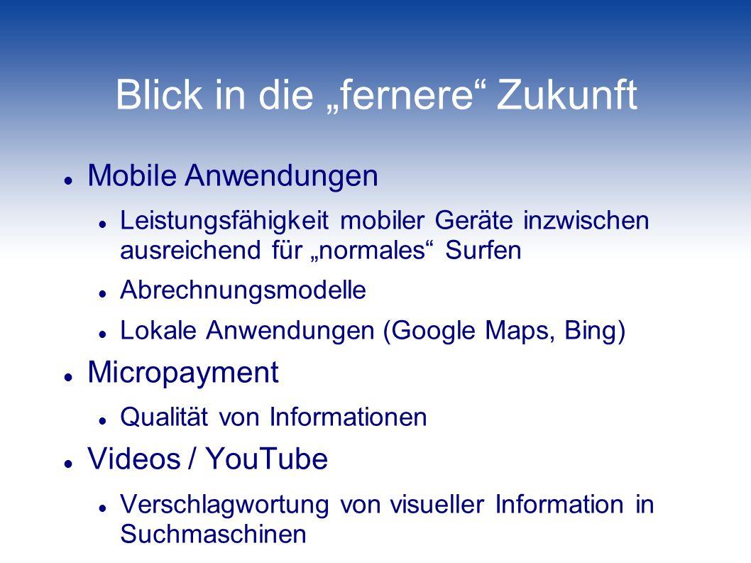 Blick in die fernere Zukunft Mobile Anwendungen Leistungsfähigkeit mobiler Geräte inzwischen ausreichend für normales Surfen Abrechnungsmodelle Lokale