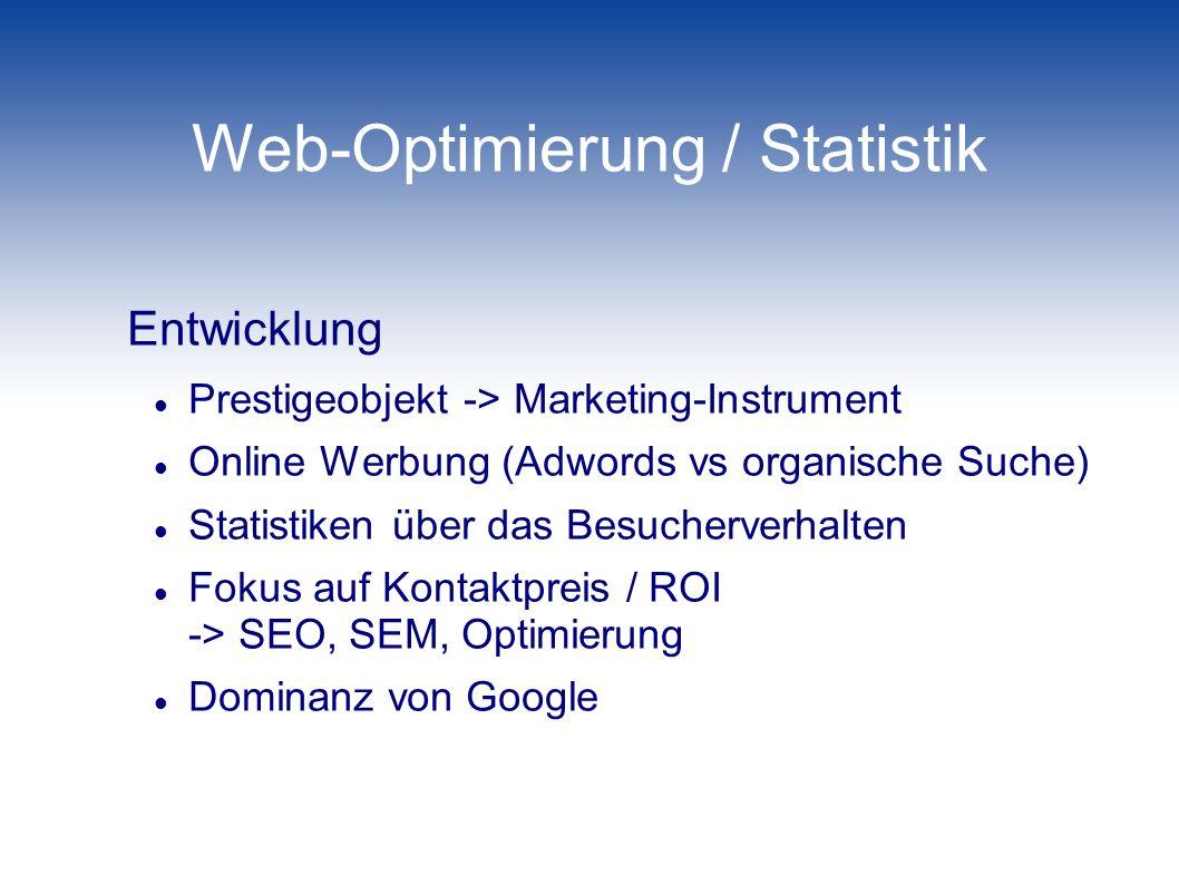 Web-Optimierung / Statistik Entwicklung Prestigeobjekt -> Marketing-Instrument Online Werbung (Adwords vs organische Suche) Statistiken über das Besuc