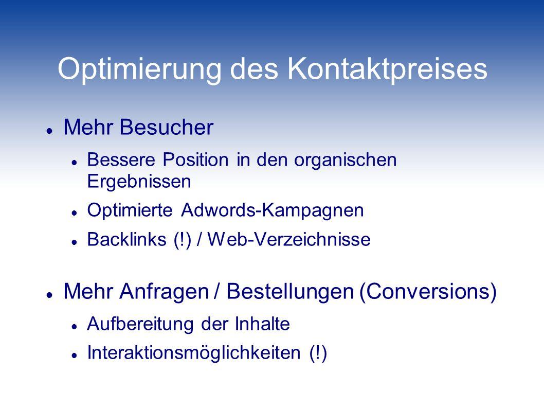 Optimierung des Kontaktpreises Mehr Besucher Bessere Position in den organischen Ergebnissen Optimierte Adwords-Kampagnen Backlinks (!) / Web-Verzeich
