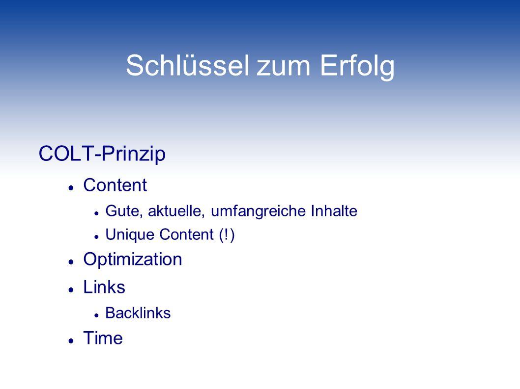 Schlüssel zum Erfolg COLT-Prinzip Content Gute, aktuelle, umfangreiche Inhalte Unique Content (!) Optimization Links Backlinks Time