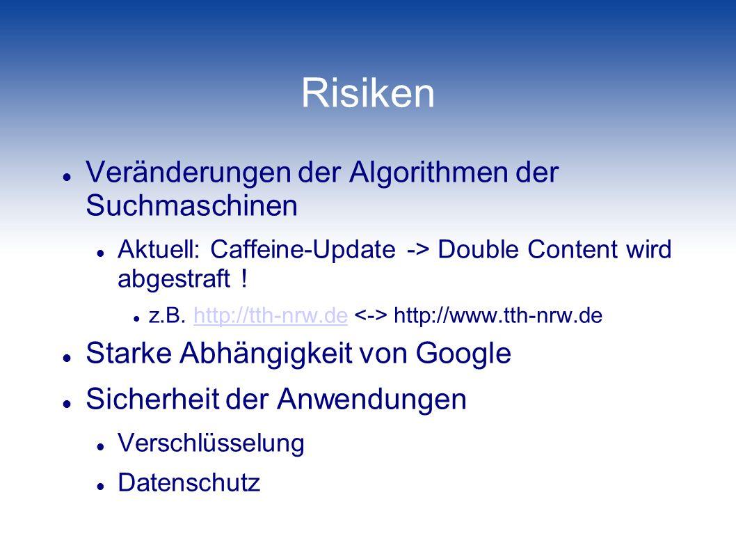 Risiken Veränderungen der Algorithmen der Suchmaschinen Aktuell: Caffeine-Update -> Double Content wird abgestraft ! z.B. http://tth-nrw.de http://www