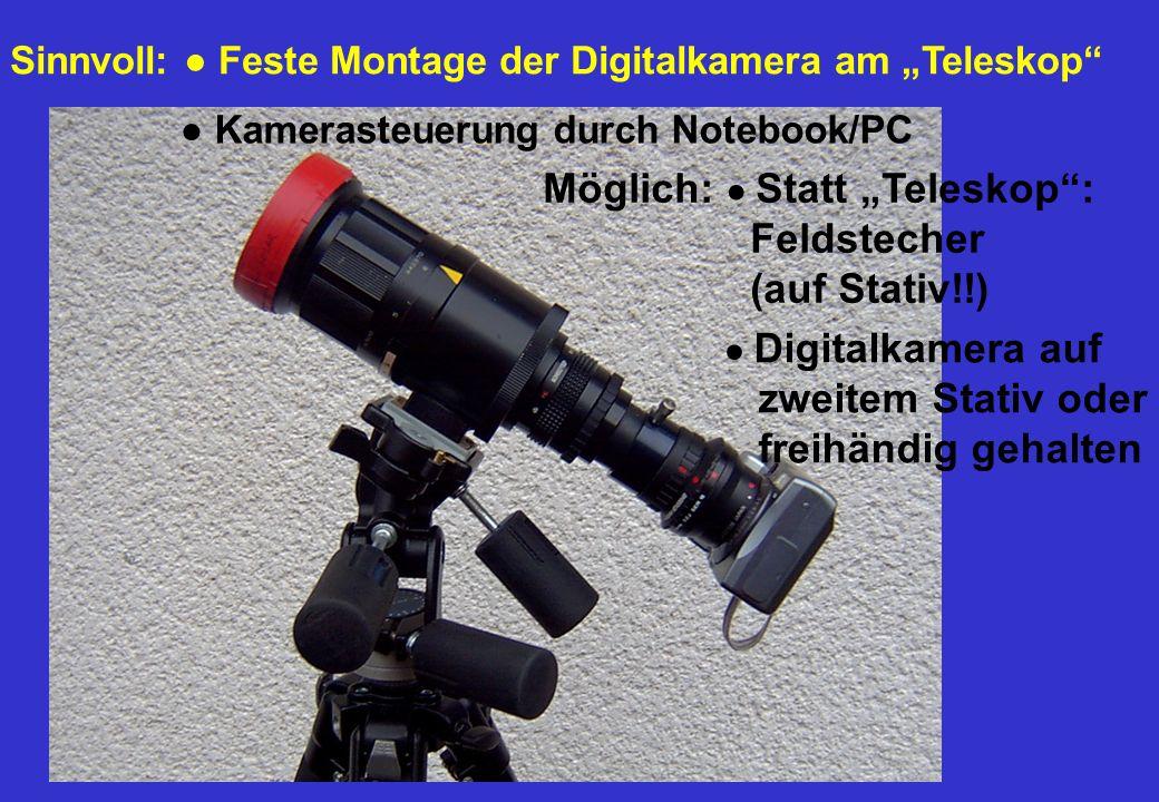 Sinnvoll: Feste Montage der Digitalkamera am Teleskop Kamerasteuerung durch Notebook/PC Möglich: Statt Teleskop: Feldstecher (auf Stativ!!) Digitalkam