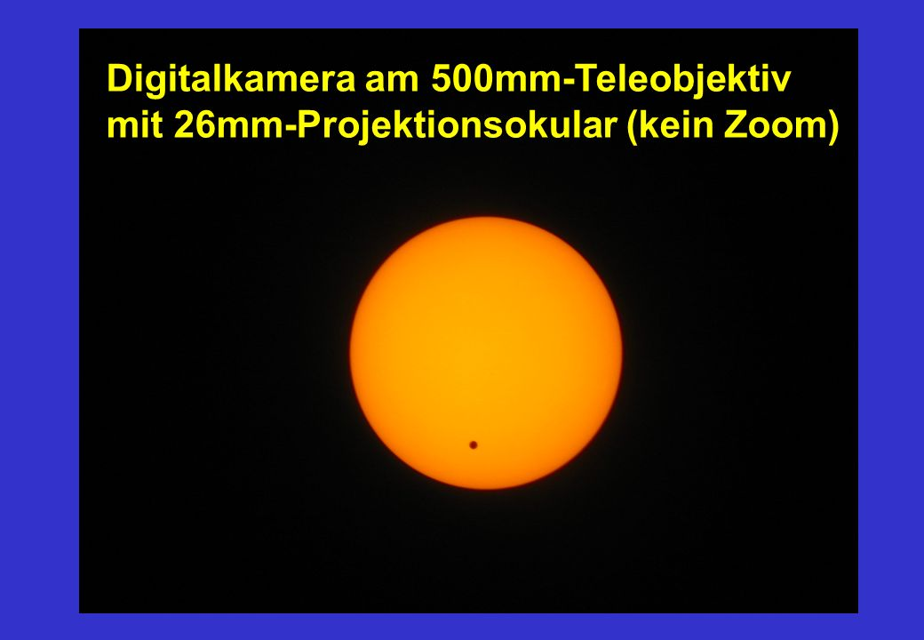 Digitalkamera am 500mm-Teleobjektiv mit 26mm-Projektionsokular (kein Zoom)
