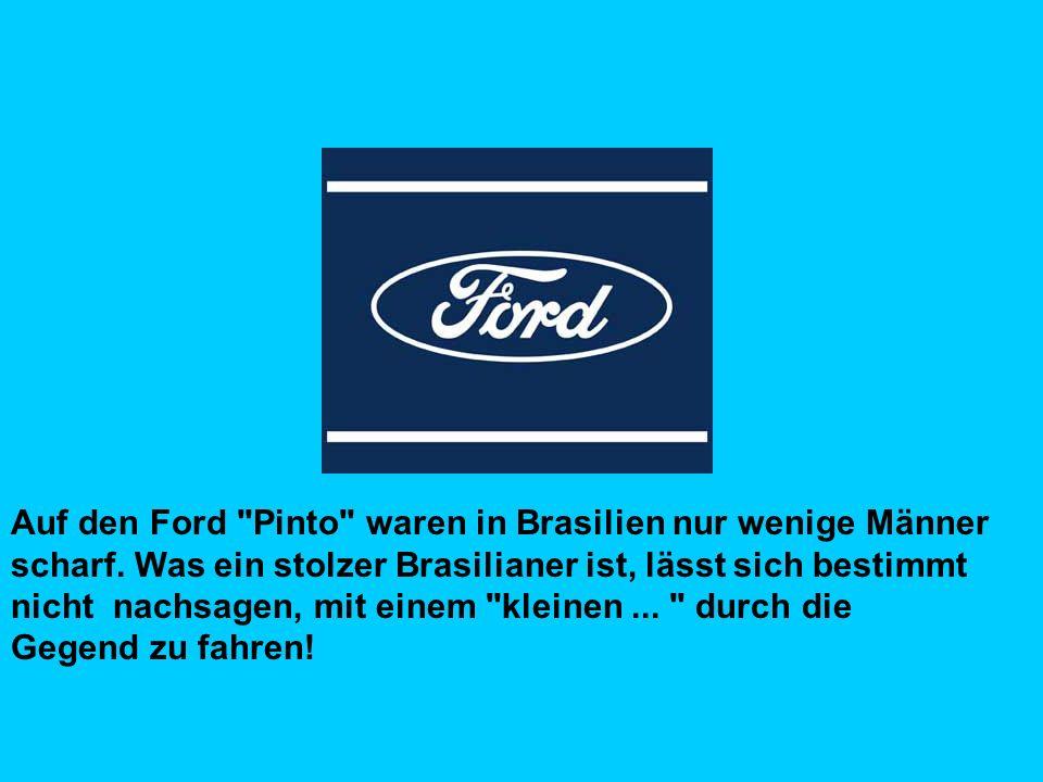 Auf den Ford Pinto waren in Brasilien nur wenige Männer scharf.