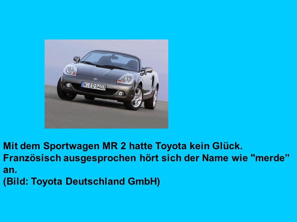 Mit dem Sportwagen MR 2 hatte Toyota kein Glück. Französisch ausgesprochen hört sich der Name wie