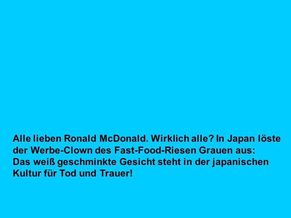 Alle lieben Ronald McDonald. Wirklich alle? In Japan löste der Werbe-Clown des Fast-Food-Riesen Grauen aus: Das weiß geschminkte Gesicht steht in der