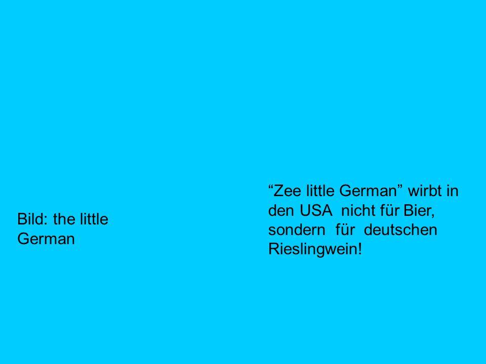 Zee little German wirbt in den USA nicht für Bier, sondern für deutschen Rieslingwein! Bild: the little German