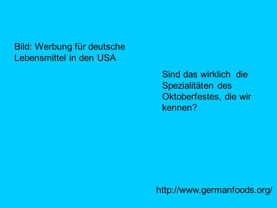 http://www.germanfoods.org/ Sind das wirklich die Spezialitäten des Oktoberfestes, die wir kennen? Bild: Werbung für deutsche Lebensmittel in den USA