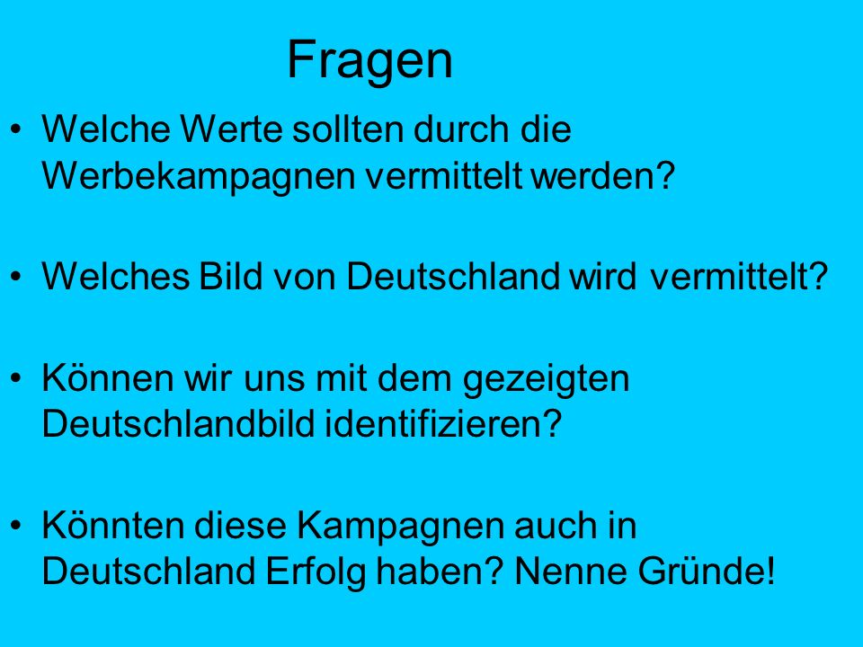 Fragen Welche Werte sollten durch die Werbekampagnen vermittelt werden? Welches Bild von Deutschland wird vermittelt? Können wir uns mit dem gezeigten