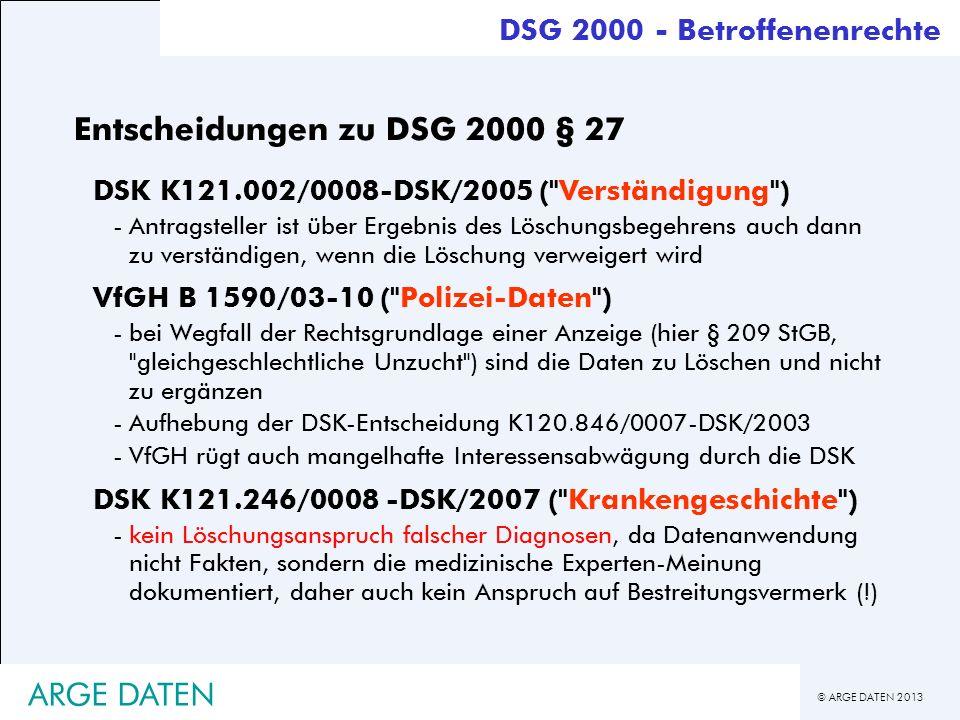 © ARGE DATEN 2013 ARGE DATEN Entscheidungen zu DSG 2000 § 27 DSK K121.002/0008-DSK/2005 (