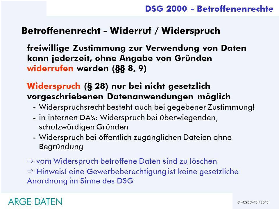 © ARGE DATEN 2013 ARGE DATEN Betroffenenrecht - Widerruf / Widerspruch freiwillige Zustimmung zur Verwendung von Daten kann jederzeit, ohne Angabe von