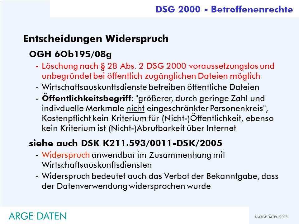 © ARGE DATEN 2013 ARGE DATEN Entscheidungen Widerspruch OGH 6Ob195/08g -Löschung nach § 28 Abs. 2 DSG 2000 voraussetzungslos und unbegründet bei öffen