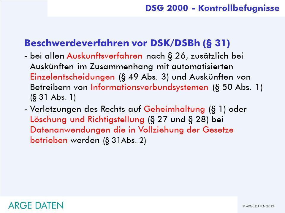 © ARGE DATEN 2013 ARGE DATEN Beschwerdeverfahren vor DSK/DSBh (§ 31) -bei allen Auskunftsverfahren nach § 26, zusätzlich bei Auskünften im Zusammenhan