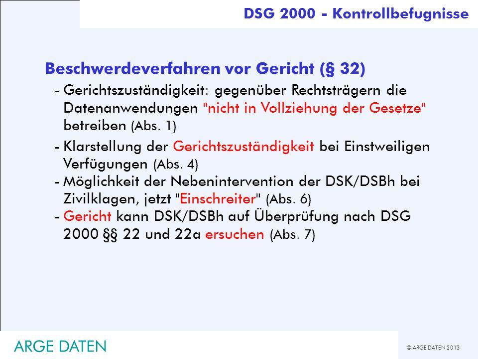 © ARGE DATEN 2013 ARGE DATEN Beschwerdeverfahren vor Gericht (§ 32) -Gerichtszuständigkeit: gegenüber Rechtsträgern die Datenanwendungen