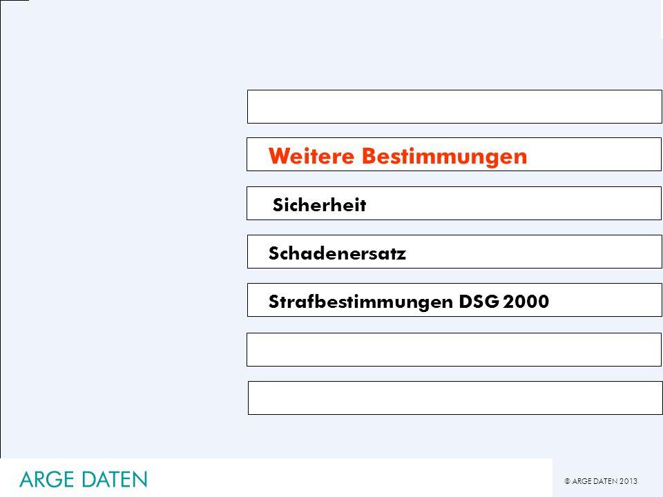 © ARGE DATEN 2013 ARGE DATEN Weitere Bestimmungen Sicherheit Schadenersatz Strafbestimmungen DSG 2000