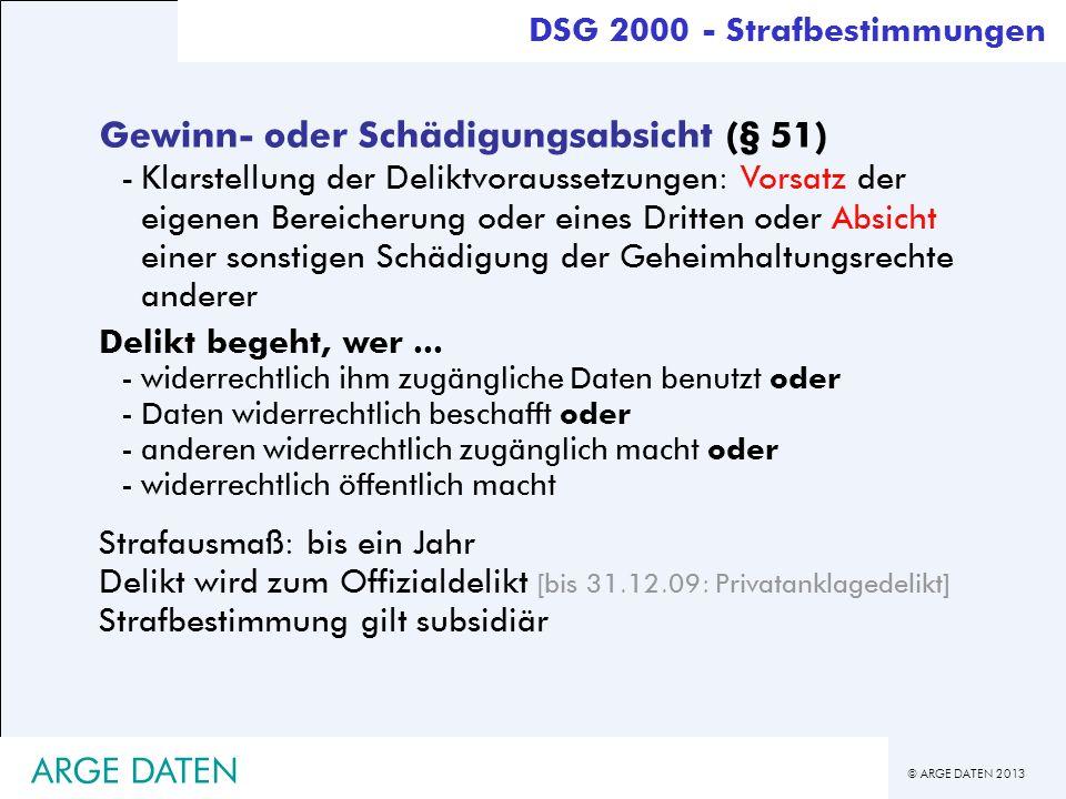 © ARGE DATEN 2013 ARGE DATEN Gewinn- oder Schädigungsabsicht (§ 51) -Klarstellung der Deliktvoraussetzungen: Vorsatz der eigenen Bereicherung oder ein