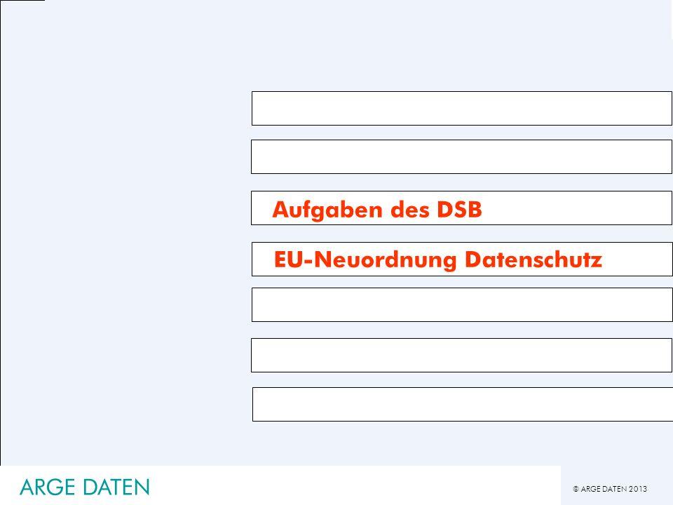 © ARGE DATEN 2013 ARGE DATEN Aufgaben des DSB EU-Neuordnung Datenschutz