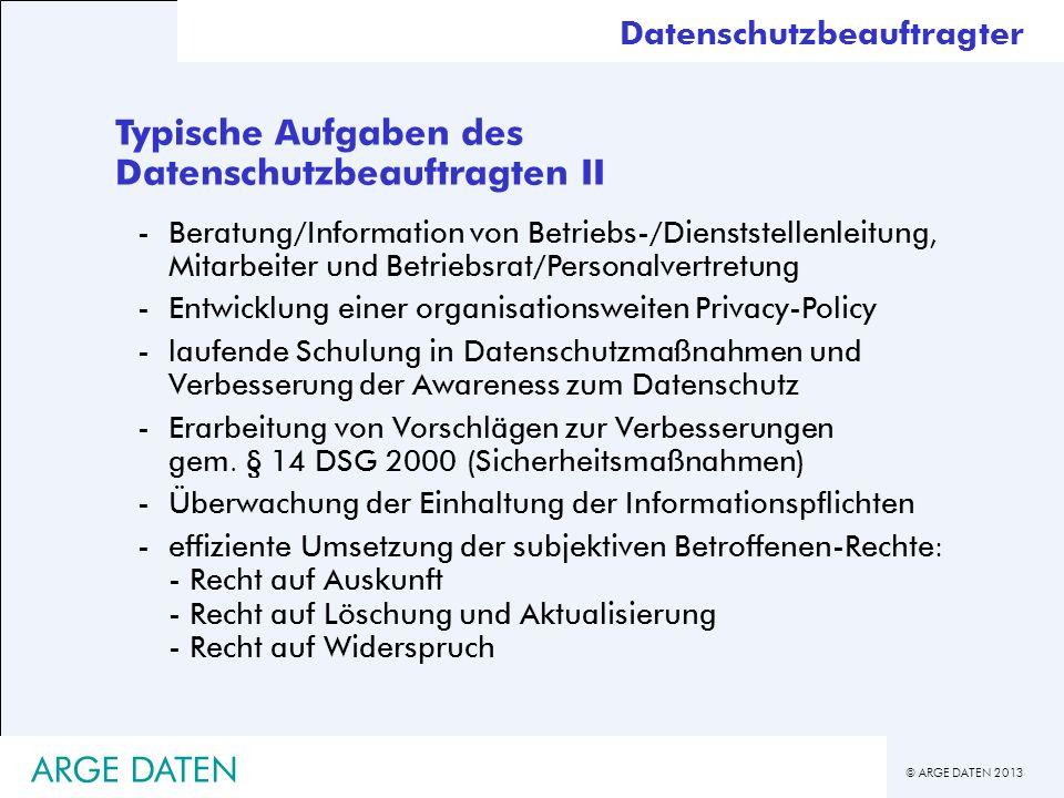 © ARGE DATEN 2013 ARGE DATEN Typische Aufgaben des Datenschutzbeauftragten II -Beratung/Information von Betriebs-/Dienststellenleitung, Mitarbeiter un