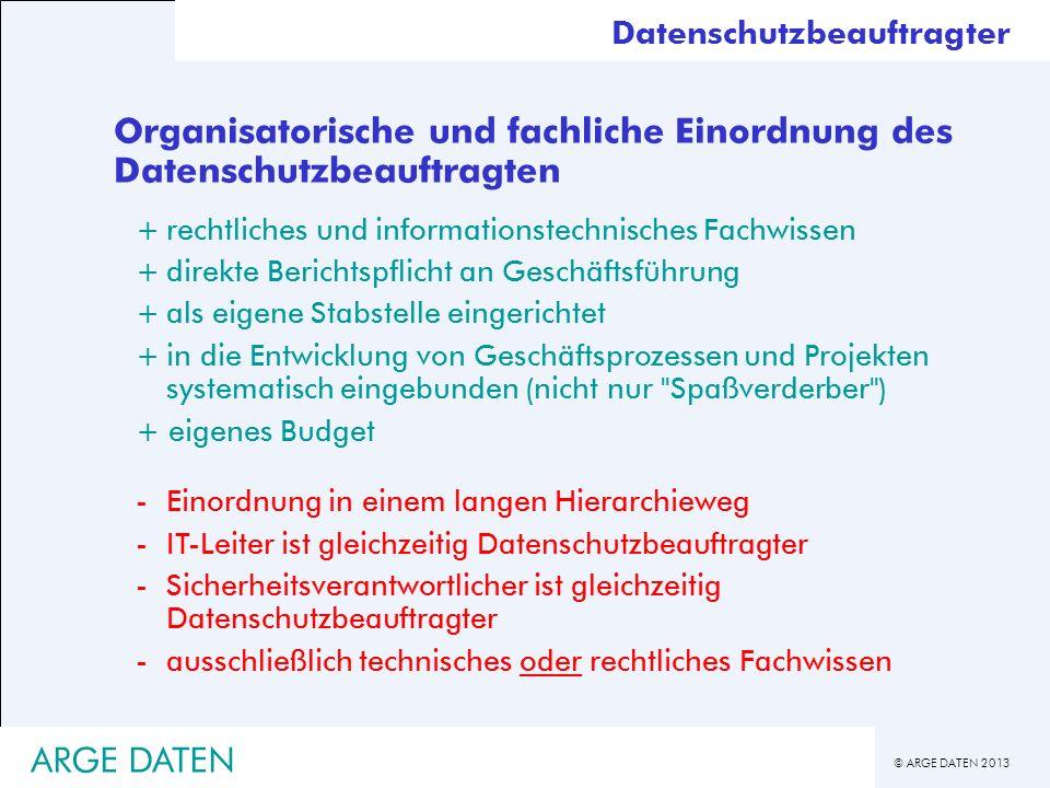 © ARGE DATEN 2013 ARGE DATEN Organisatorische und fachliche Einordnung des Datenschutzbeauftragten +rechtliches und informationstechnisches Fachwissen