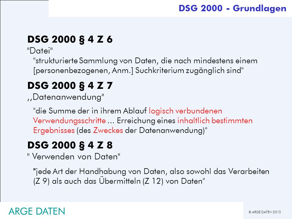 © ARGE DATEN 2013 ARGE DATEN DSG 2000 - Grundlagen DSG 2000 § 4 Z 6