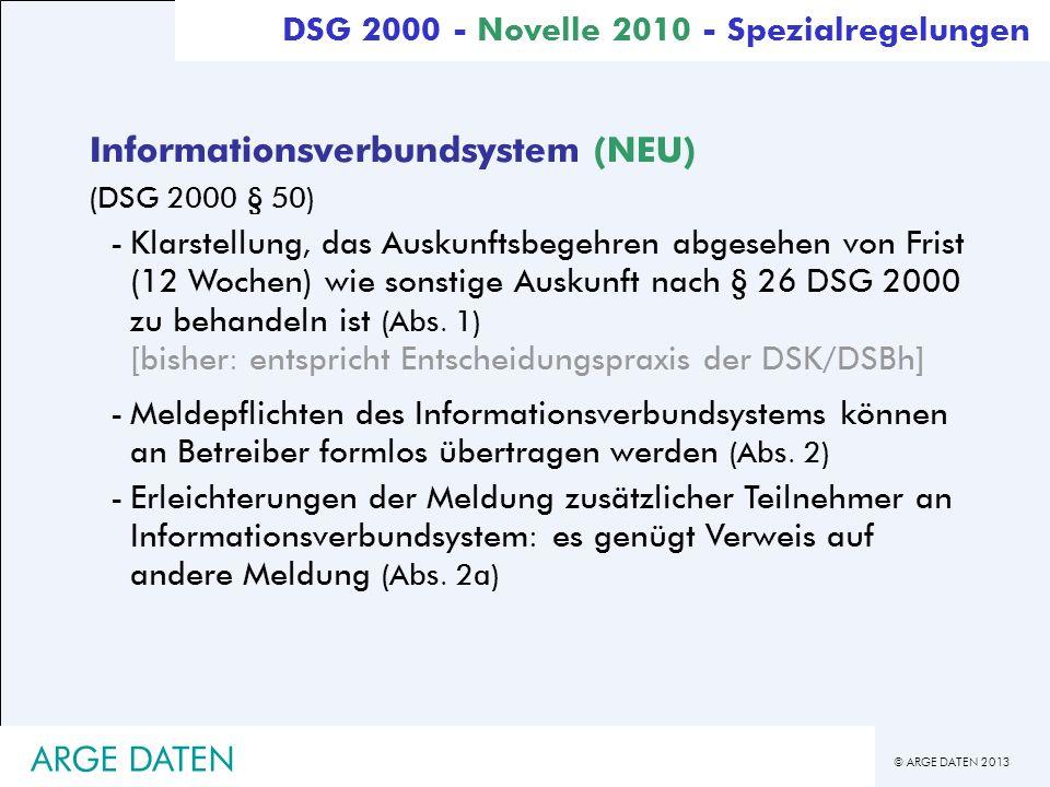© ARGE DATEN 2013 ARGE DATEN Informationsverbundsystem (NEU) (DSG 2000 § 50) -Klarstellung, das Auskunftsbegehren abgesehen von Frist (12 Wochen) wie