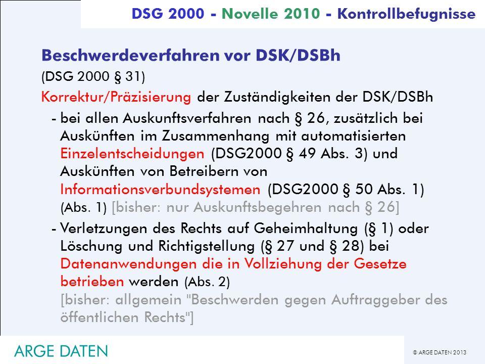 © ARGE DATEN 2013 ARGE DATEN Beschwerdeverfahren vor DSK/DSBh (DSG 2000 § 31) Korrektur/Präzisierung der Zuständigkeiten der DSK/DSBh -bei allen Ausku