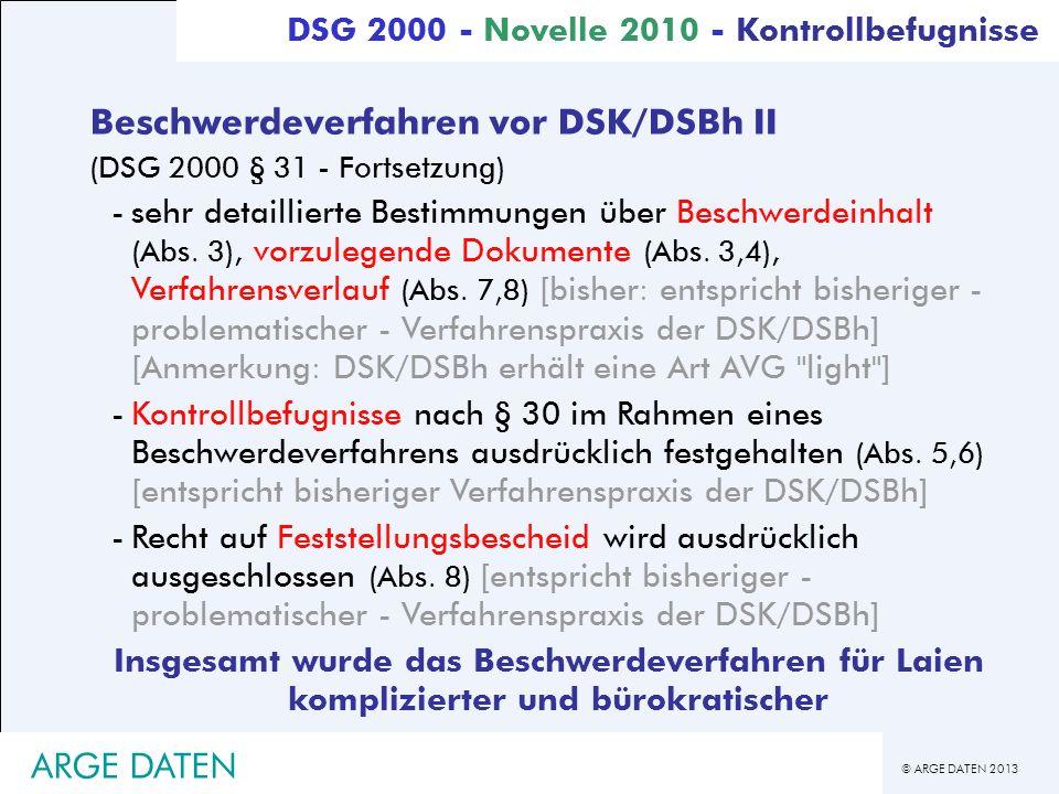 © ARGE DATEN 2013 ARGE DATEN Beschwerdeverfahren vor DSK/DSBh II (DSG 2000 § 31 - Fortsetzung) -sehr detaillierte Bestimmungen über Beschwerdeinhalt (