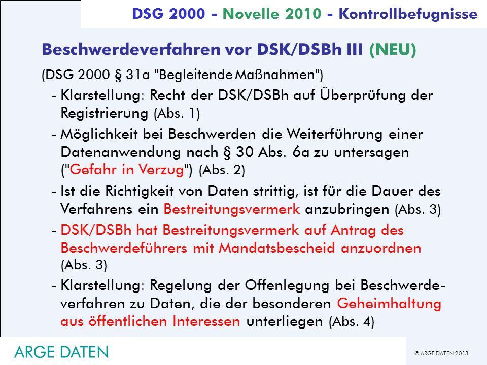 © ARGE DATEN 2013 ARGE DATEN Beschwerdeverfahren vor DSK/DSBh III (NEU) (DSG 2000 § 31a