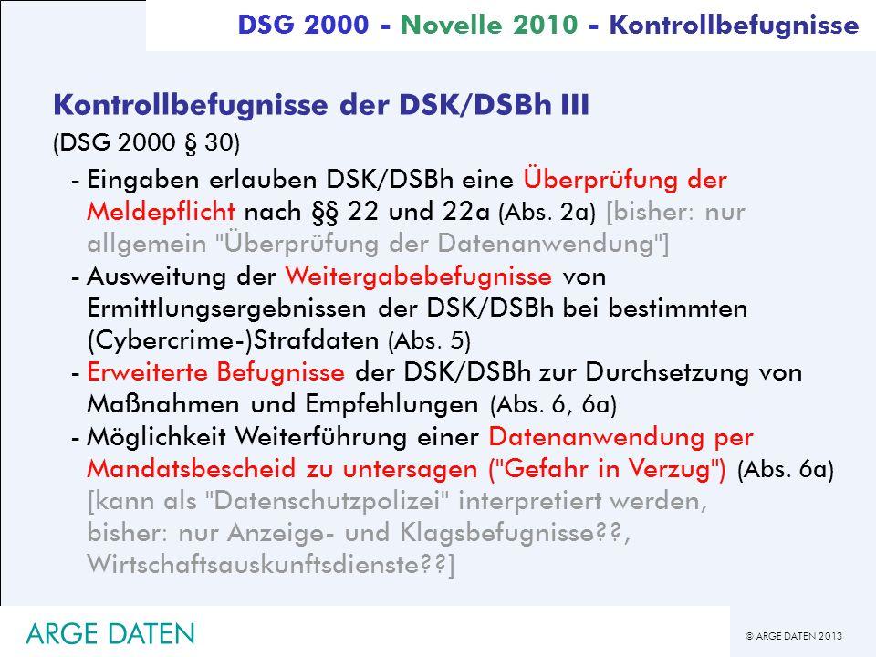 © ARGE DATEN 2013 ARGE DATEN Kontrollbefugnisse der DSK/DSBh III (DSG 2000 § 30) -Eingaben erlauben DSK/DSBh eine Überprüfung der Meldepflicht nach §§