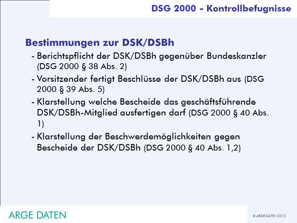 © ARGE DATEN 2013 ARGE DATEN Bestimmungen zur DSK/DSBh -Berichtspflicht der DSK/DSBh gegenüber Bundeskanzler (DSG 2000 § 38 Abs. 2) -Vorsitzender fert