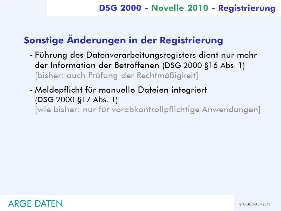 © ARGE DATEN 2013 ARGE DATEN Sonstige Änderungen in der Registrierung -Führung des Datenverarbeitungsregisters dient nur mehr der Information der Betr