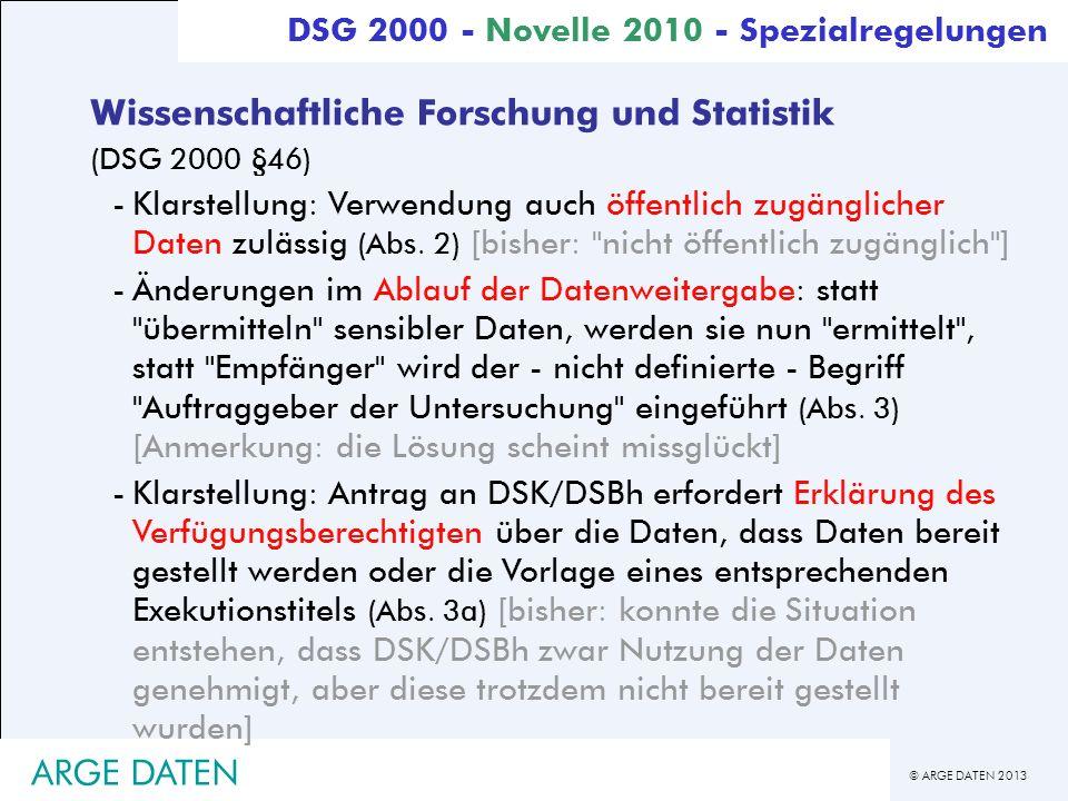 © ARGE DATEN 2013 ARGE DATEN Wissenschaftliche Forschung und Statistik (DSG 2000 §46) -Klarstellung: Verwendung auch öffentlich zugänglicher Daten zul